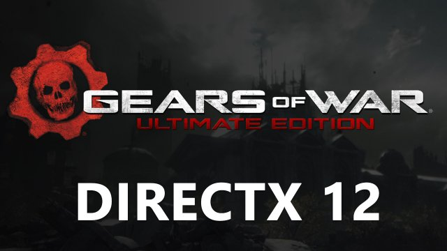 Gears of War: Ultimate Edition – первая игра на DirectX 12